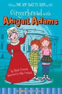 Gingerbread with Abigail Adams              by             Keli Sipperley