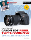 David Busch's Canon EOS Rebel T6s/T6i/760D/750D Guide to Digital SLR Photography 9781681980584