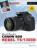 David Busch's Canon EOS Rebel T6/1300D Guide to Digital SLR Photography 9781681981727