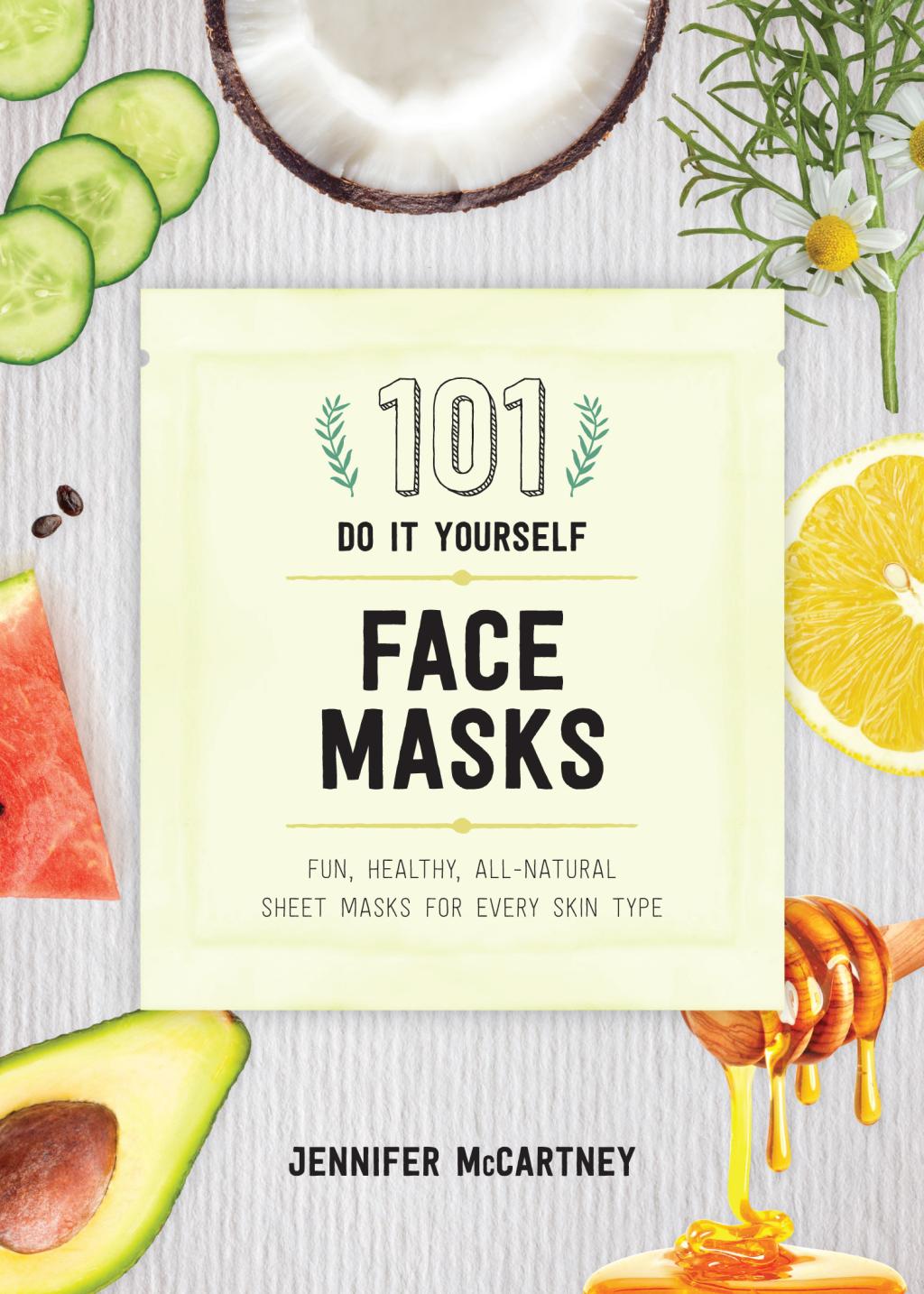 ePub 101 DIY Face Masks: Fun, Healthy, All-Natural Sheet Masks for Every Skin Type