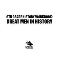 6th Grade History Workbook: Great Men in History              by             Baby Professor