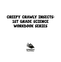 Creepy Crawly Insects : 1st Grade Science Workbook Series              by             Baby Professor