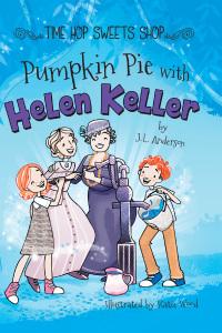 Pumpkin Pie with Helen Keller              by             J.L. Anderson