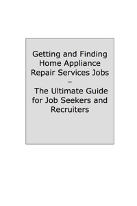 How to Land a Top-Paying Home Appliance Repair Services Job: Your Complete Guide to Opportunities, Resumes and Cover Letters, Interviews, Salaries, Promotions, What to Expect From Recruiters and More!              by             Brad Andrews