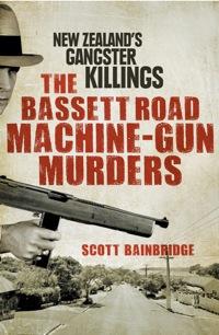 The Bassett Road Machine-Gun Murders              by             Scott Bainbridge
