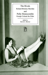 The Rivals and Polly Honeycombe              by             Richard B. Sheridan; George Colman the Elder; David A. Brewer (Editor)