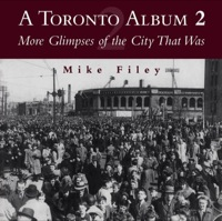 A Toronto Album 2              by             Mike Filey