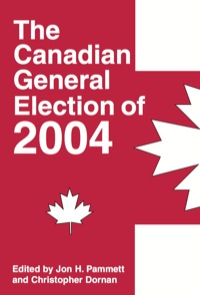 The Canadian General Election of 2004              by             Jon H. Pammett