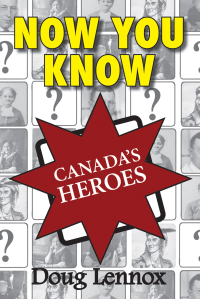 Now You Know Canada's Heroes              by             Doug Lennox