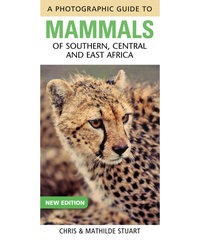 Photographic Guide to Mammals of Southern, Central and East Africa              by             Chris Stuart