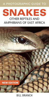Photographic Guide to Snakes, Other Reptiles and Amphibians of East Africa              by             Bill Branch
