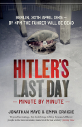 Hitler's Last Day: Minute by Minute 9781780722344
