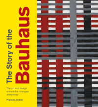 The Story of the Bauhaus              by             Frances Ambler
