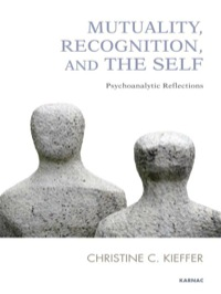 Mutuality, Recognition, and the Self              by             Christine C. Kieffer