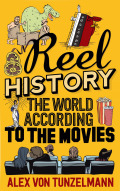Reel History: The World According to the Movies 9781782396475