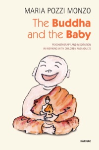 The Buddha and the Baby: Psychotherapy and Meditation in Working with Children and Adults              by             Pozzi Monzo, Maria