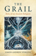 The Grail: Relic of an Ancient Religion 9781782797241