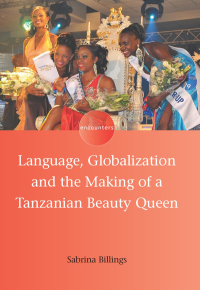 Language, Globalization and the Making of a Tanzanian Beauty Queen              by             Sabrina Billings