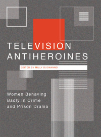 Television Antiheroines              by             Milly Buonanno