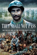 They Shall Not Pass: The French Army on the Western Front 1914-1918 9781783375035