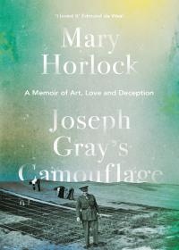 Joseph Gray's Camouflage              by             Mary Horlock