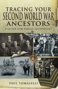 Tracing Your Second World War Ancestors              by             Phil Tomaselli