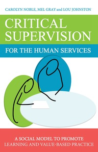 Critical Supervision for the Human Services              by             Lou Johnston; Carolyn Noble; Mel Gray