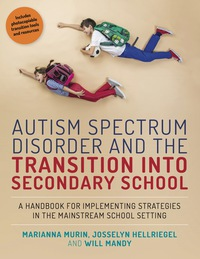 Autism Spectrum Disorder and the Transition into Secondary School              by             Marianna Murin; Josselyn Hellriegel; Will Mandy