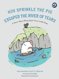 How Sprinkle the Pig Escaped the River of Tears 9781784506698
