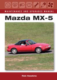 Mazda MX-5 Maintenance and Upgrades Manual              by             Rob Hawkins