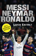 Messi, Neymar, Ronaldo - 2017 Updated Edition 9781785781124