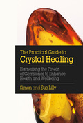 The Practical Guide to Crystal Healing 9781786781031