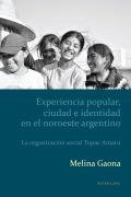 Experiencia popular, ciudad e identidad en el noroeste argentino - Melina Gaona