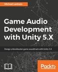 Game Audio Development with Unity 5.X 9781787120808
