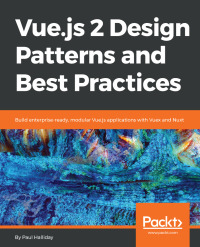 Vue.js 2 Design Patterns and Best Practices              by             Paul Halliday