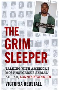 The Grim Sleeper - Talking with America's Most Notorious Serial Killer, Lonnie Franklin              by             Victoria Redstall