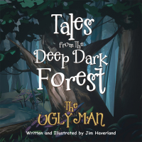 Tales from the Deep Dark Forest              by             Jim Haverland
