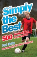 Simply the Best is the ultimate guide for young players, their parents, coaches, teachers and anyone who wants to get involved in football