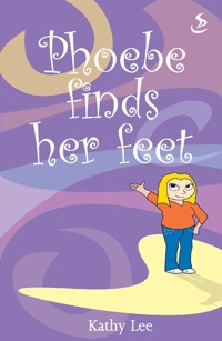 Phoebe finds her feet              by             Kathy Lee