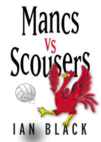 Mancs vs Scousers & Scousers vs Mancs              by             Ian Black