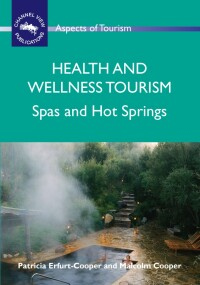 Health and Wellness Tourism              by             Patricia Erfurt-Cooper; Prof. Malcolm Cooper