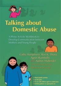 Talking about Domestic Abuse              by             Audrey Mullender; Ravi Thiara; Agnes Skamballis; Cathy Humphreys