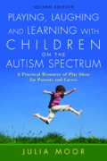 Playing, Laughing and Learning with Children on the Autism Spectrum: A Practical Resource of Play Ideas for Parents and Carers Second Edition 9781846428241