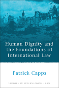 Human Dignity and the Foundations of International Law 9781847318060