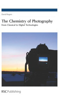 The Chemistry of Photography              by             David N Rogers