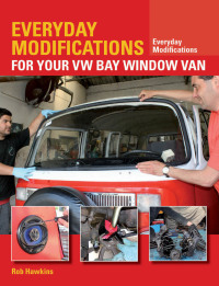 Everyday Modifications for Your VW Bay Window Van              by             Rob Hawkins