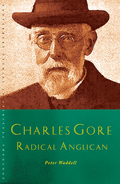 Charles Gore: Radical Anglican 9781848256569