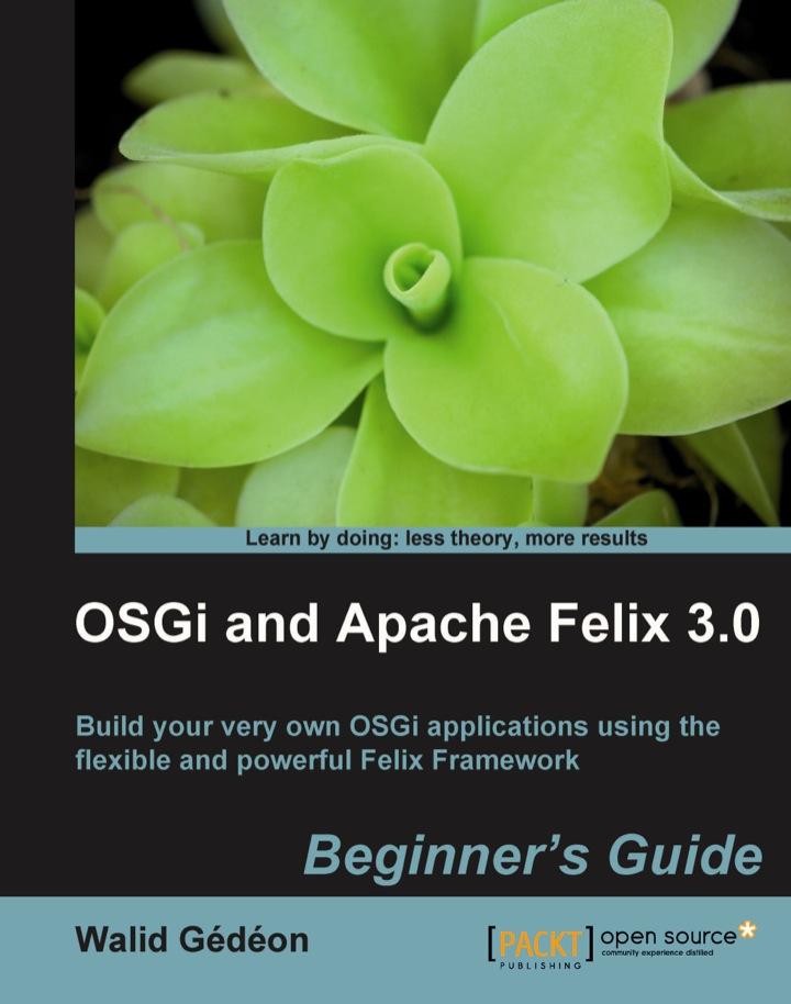 OSGi and Apache Felix 3.0 Beginner's Guide