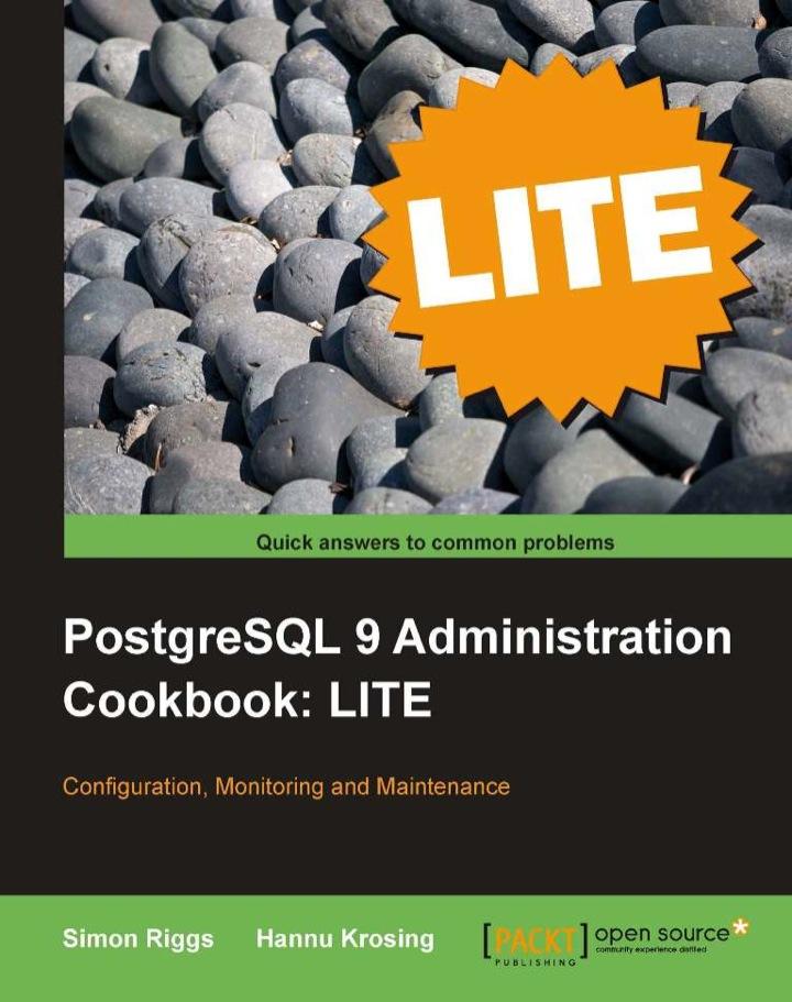 PostgreSQL 9 Administration Cookbook LITE: Configuration, Monitoring and Maintenance