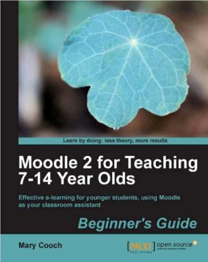 Moodle 2 for Teaching 7-14 Year Olds Beginner's Guide